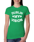 Dublin My Vision Funny Drunk Irish Clover St. Patrick's Day Womens Slim Fit Tee