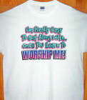 I'm Easy To Get Along With Once You Learn To Worship Me White T Shirt Sz Sm - 5X