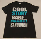 Cool Story Babe Now Make Me A Sandwich Swag Party Dope Swag Funny Haha