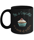 Coffee 11 / 15 oz Ceramic mug Cupcake Muffin Quote for Girl ; Pastry Chef Gifts