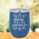 There Is Always Something To Be Grateful For Wine Tumbler -Gift for her or her