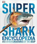 Super Shark Encyclopedia: And Other Creatures of the Deep (Super Encyclopedia.
