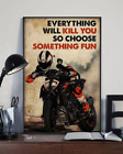 Motor Racing Everything Will Kill You So Choose Signature Wall Posters/ Print