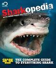Discovery Channel Sharkopedia : The Complete Guide to Everything Shark by...
