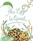An Egg Is Quiet: [Picture Book, Kids Book about Eggs] [Nature Books] Aston, Dian