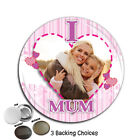 Personalised I lOVE MUM Mothers Day Birthday Badge Mirror Magnet Large 75mm N61