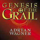 Genesis of the Grail/Adrian Wagner New CD