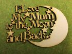 010909 MDF Laser Cut - I Love My Mum to the moon and Back