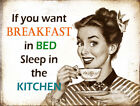 IF YOU WANT BREAKFAST IN BED: FUNNY METAL SIGN  GIFT: 3 SIZES TO CHOOSE FROM