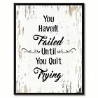 You Haven't Failed Until You Quit Trying Motivation Quote Saying Canvas Print