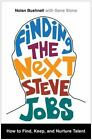 Finding the Next Steve Jobs: How to Find, Keep, and Nurture Talent Bushnell, No