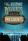 History Buff's Guide to the Presidents : Top Ten Rankings of the Best, Worst,...
