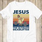 Jesus The Ultimate Deadlifter Funny Vintage Gym Christian T-shirt