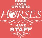 Dogs Have Owners/Horses Have Staff  Tshirt  Sizes/Color