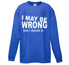 Kids Funny I May Be Wrong Long Sleeve T-Shirt On FOTL Valueweight tshirt-6 Colrs