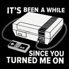 New Retro Gaming IT'S BEEN A WHILE SINCE YOU TURNED ME ON Shirt, Vtg NES 8-Bit