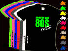 BORN IN THE 80ER JAHRE I WISH! Kinder Kostüm T-Shirt 1-14yr