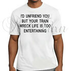 I'd Unfriend You But Your Train Wreck.. Tee Funny Social Rude Offensive T-shirt