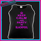 KEEP CALM AND PARTY IN BLACKPOOL CLUBBING HEN PARTY UNISEX VEST TOP
