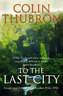 THUBRON,COLIN-TO THE LAST CITY  (UK IMPORT)  BOOK NEW