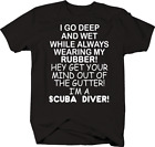 Deep and Wet Wearing My Rubber I'm A Scuba Diver Funny Adult Joke Tshirt