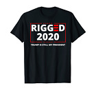 Rigged 2020 Election Voter Fraud Trump Is Still My President T-Shirt S-5XL