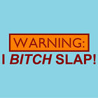 Funny Woman's T-shirt, WARNING: I BITCH SLAP!, S - 2XL