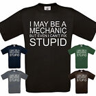 I MAY BE A MECHANIC - BUT I CAN'T FIX STUPID T SHIRT FUNNY GIFT XMAS BIRTHDAY