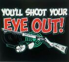 YOU'LL SHOOT YOUR EYE OUT T-SHIRT MERRY CHRISTMAS STORY RED RYDER BB GUN FUNNY