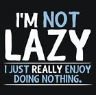 BRAND New I'M NOT LAZY I JUST ENJOY DOING NOTHING Black T-Shirts Small to 5XL
