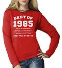 """Best of 1985"" 30th Birthday Gift Idea - Funny Novelty Women Sweatshirt Cool"