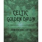 The Celtic Golden Dawn : An Original and Complete Curriculum of Druidical Study