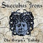 SUCCUBUS IRONS - THE GORGON'S LULLABY USED - VERY GOOD CD