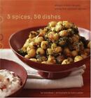 5 Spices, 50 Dishes: Simple Indian Recipes Using Five Common Spices, Ruta Kahate