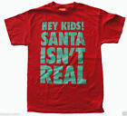 New Funny Hey Kids Santa Isn't Real Adult T-Shirt Christmas
