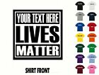 """Custom - Your Text"" Lives Matter T-Shirt #589 - Free Shipping"