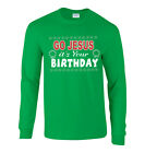 Funny T Shirt Go Jesus It's Your Birthday Ugly Christmas Sweater Long Sleeve Tee