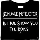 Bondage Instructor, Let Me Show You The Ropes, bdsm tee, Short Sleeve, 100% Cott