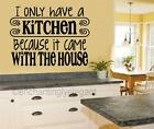 I Only Have A Kitchen Because It Came Vinyl Decal Wall Sticker Words Lettering