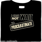 I Can Not Wait To Procrastinate Funny T Shirt, funny shirt slogans, humor tees