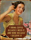I Drink Coffee Because I Need It And Wine Because I Deserve It Tin Sign