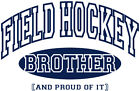 Field Hockey Brother and Proud Of It Shirt