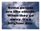 Custom Made T Shirt Some People Are Like Clouds When Go Away It's Brighter Day