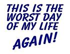 Custom Made T Shirt This Is Worse Day Of My Life Again Funny Attitude Sarcastic