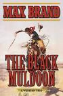 The Black Muldoon : A Western Trio by Max Brand (2016, Paperback)