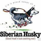 Siberian Husky Funny T Shirt 7 X Large to 14 X Large Pick Your Size