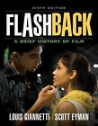 Flashback: A Brief History of Film by Scott Eyman and Louis Giannetti, 6th Ed.