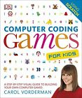 Computer Coding Games For Kids: A Step-by-step... By Vorderman, Carol 0241209730