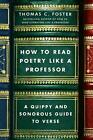 How to Read Poetry Like a Professor: A Quippy and Sonorous Guide to Verse by Tho