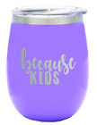 TSC Powder Coated Because Kids 14 oz Stemless Wine Glass